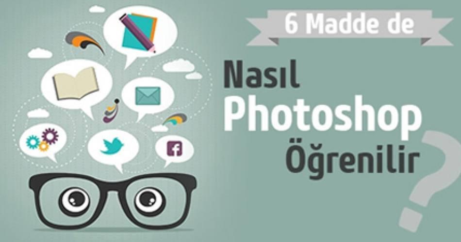 6 Madde de Nasıl Photoshop Öğrenilir ?