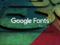 Google Fonts Nedir?